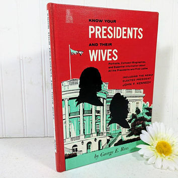 Know Your Presidents And Their Wives Book by George E. Ross ©1960 Presidents Washington to Kennedy Rand McNally & Company