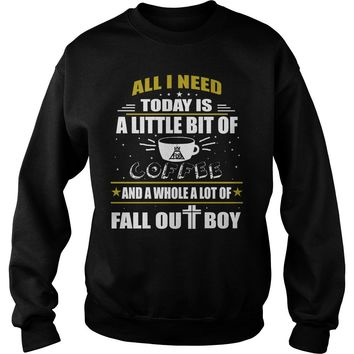 All I need today is a little bit of coffee and a whole a lot of Fall Out Boy shirt Sweatshirt Unisex