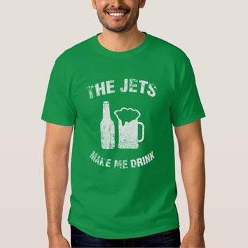 The Jets Make Me Drink Green T-shirt Man