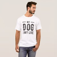 my dog is my live T-Shirt