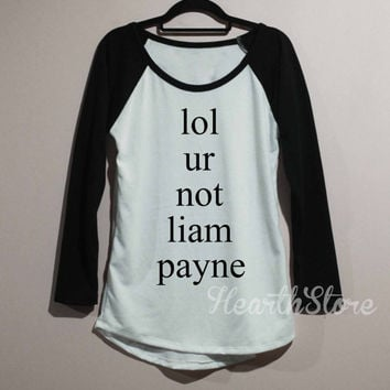 lol UR not Liam Payne Shirt Baseball Raglan Shirt Tee Long Sleeve TShirt T Shirt Women - size S M L