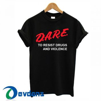 Dare To Resist Drugs and Violence T Shirt For Women and Men