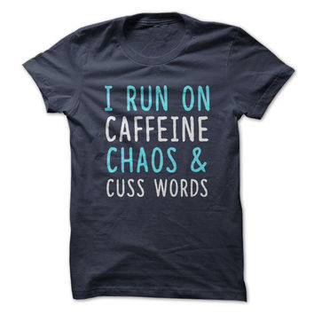 I Run On Caffeine Chaos & Cuss Words