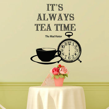 Alice In Wonderland Wall Decal Quote I'ts Always Tea Time The Mad Hatter Tea Party Kitchen Wall Art Tea Lover Gift Dining Room Decor Q150
