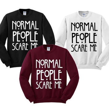 Normal people scare me Sweater Black Maroon and White Sweatshirt Crewneck Men or Women Unisex Size