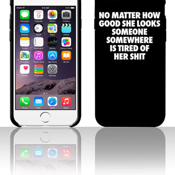 No Matter How Good She Looks Someone Somewhere 5 5s 6 6plus phone cases