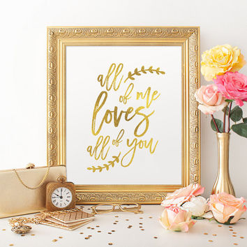 All Of Me Loves All Of You, Wedding Signs, Wedding Decoration, Real Gold Foil Print,Wedding Print, Wedding Wall Decor,Gold Foil Sign Wedding