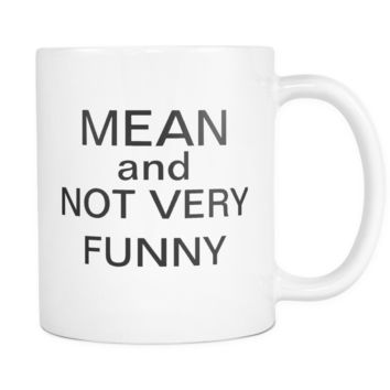 Mean and Not Very Funny Mug