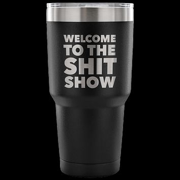 Welcome to the Shit Show Tumbler Metal Mug Double Wall Vacuum Insulated Hot & Cold Travel Cup 30oz BPA Free