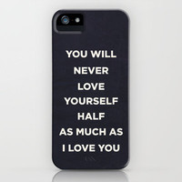 You'll never love yourself half as much as I love you. iPhone Case by Zyanya Lorenzo | Society6