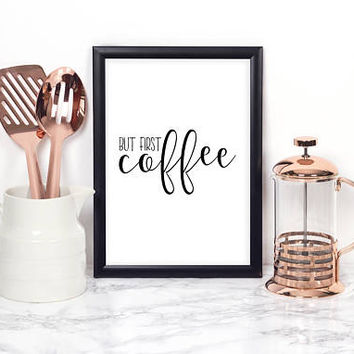 BUT FIRST COFFEE.Coffee sign,Coffee Wall Art,Coffee Kitchen Decor,Inspirational Quote,Bar Decor,Bar Card,Good Morning Print,Quote Posters