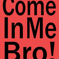 Come In Me Bro! (Designs4You) by Skandar223