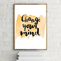 """PRINTABLE ART - One Poster """"Change your Mind"""" 