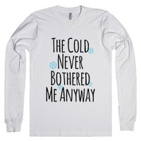 The Cold Never Bothered Me Anyway Long Sleeve T-Shirt