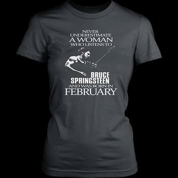 Never Underestimate a Woman who listens to Bruce Springsteen and was born in February T-shirt