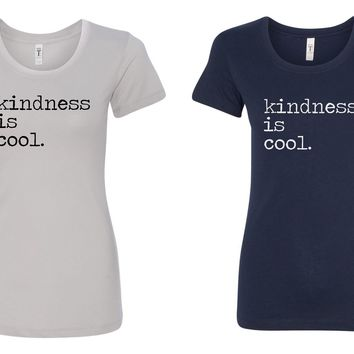 kindness is cool tshirt - yogi, happy peaceful person tees! ladies fit - spread kindness