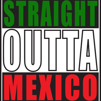Straight Outta Mexico by straightoutta