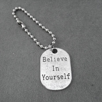 BELIEVE IN YOURSELF Key Chain / Bag Tag - Choose 4 inch Ball Chain or Round Key Ring - Believe Key Chain - Believe in Yourself Key Chain