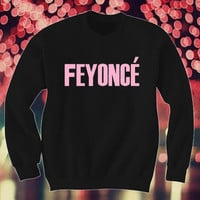 Feyonce Sweatshirt Feyonce Sweater Feyonce Shirt Feyonce Jumper Pullover