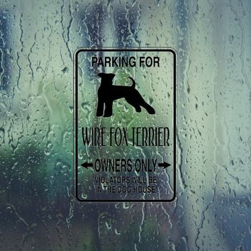 Parking for Wire Fox Terrier Owners Only Sign Vinyl Outdoor Decal (Permanent Sticker)