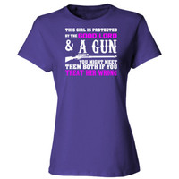 This Girl Is Protected By The Good Lord And A Gun You Might Meet Them Both If You Treat Her Wrong - Ladies' Cotton T-Shirt