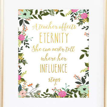 Teacher Gift : A Teacher Affects Eternity Floral Print