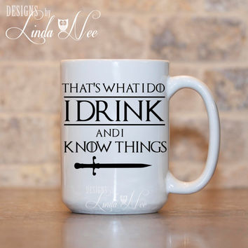 That's What I do I Drink and I Know Things Game of Thorns TV Show Mug, Tyrion Lannister Quote, Game of Thorns Fan Mug, GOT Fan Mug MSA135