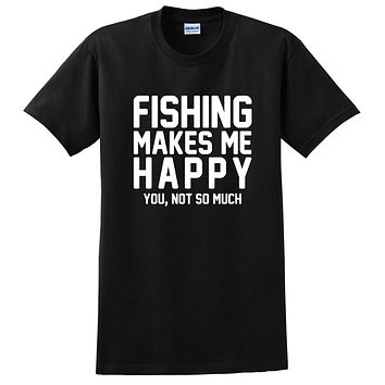 Fishing makes me happy you not so much, funny workout graphic T Shirt