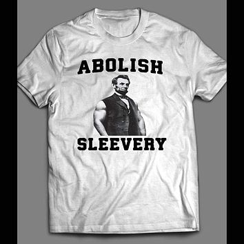 "ABE LINCOLN ""ABOLISH SLEEVERY"" GYM / WORKOUT T-SHIRT"