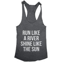 Run like a River Shine like the Sun Tank top yoga racerback funny work out fitness running runner