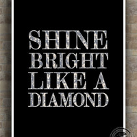 Shine Bright typography Poster, Inspirational Quotes Print, inspiring quote, diamond, wall art, home decor, wall decor, 8x10, 11x14, 16x20