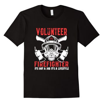 Volunteer Firefighter It's Not A Job Its a Lifestyle T-shirts