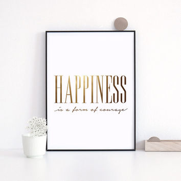 Motivational Poster, Happiness Is A Form Of Courage, Typography Poster, Gold Foil Prints, Gold Kitchen Decor, Wall Art, 8x10 Print.