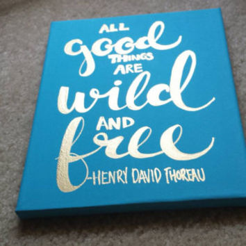 All good things are wild and free Thoreau Canvas Quote Art Hand Lettered Acrylic Quote Painting Aqua Gold Wall Hanging Home Decor Sign