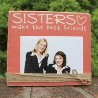 Sisters Make the Best Friends Frame