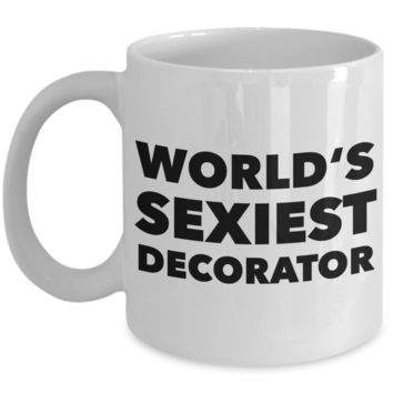 World's Sexiest Decorator Mug Sexy Gift Ceramic Coffee Cup