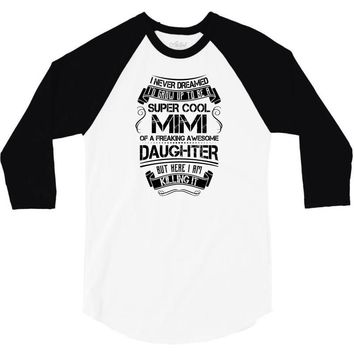 Super Cool Mimi Of A Freaking Awesome Daughter 3/4 Sleeve Shirt