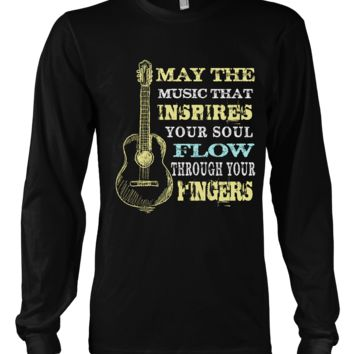 May The Music That Inspires Your Soul Flow Through Your Fingers Longsleeves