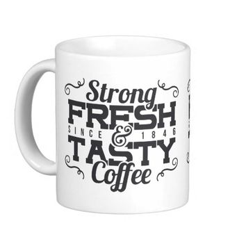 Strong Fresh and Tasty Coffee Since 1846 Coffee Mug
