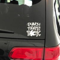 Punch Today In The D*ck Decal • Vinyl • Humor • Mature • Motivation • Car Decal • Funny • Punch Today
