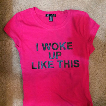 Pink & Black  I WOKE UP LIKE THIS Tee