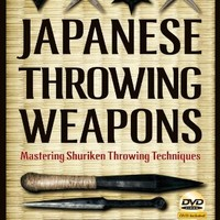 Japanese Throwing Weapons: Mastering Shuriken Throwing Techniques [DVD Included]