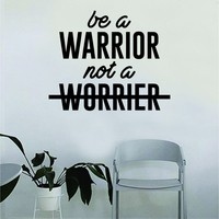 Be A Warrior Not A Worrier Quote Wall Decal Sticker Bedroom Home Room Art Vinyl Inspirational Decor Motiational Teen Gym