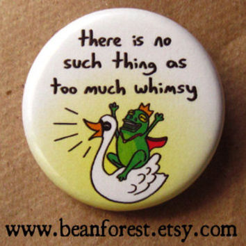no such thing as too much whimsy - pinback button badge