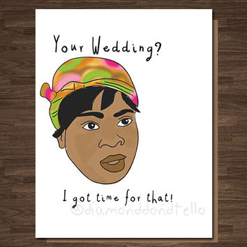 Funny Wedding Card, Your wedding? I got time for that, Congrats Wedding, Marriage, Friend's Wedding, Wedding Gift Card, Wedding Shower