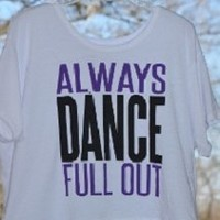 Always Dance Full Out Flowy Shirt