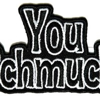 "Embroidered Iron On Patch - You Schmuck 3"" Patch"