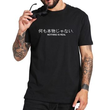 Nothing is Real T-shirt Harajuku Women Men Japanese Letter Print Tops Casual Shirt Male  100% Cotton Summer T Shirts