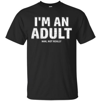 I'm An Adult, Not Really - Funny 18th Birthday Gift T-Shirt