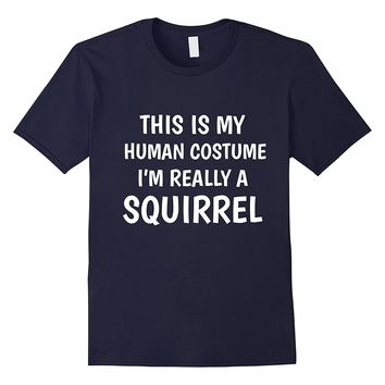 This Is My Human Costume I'm Really A Squirrel Funny T-Shirt